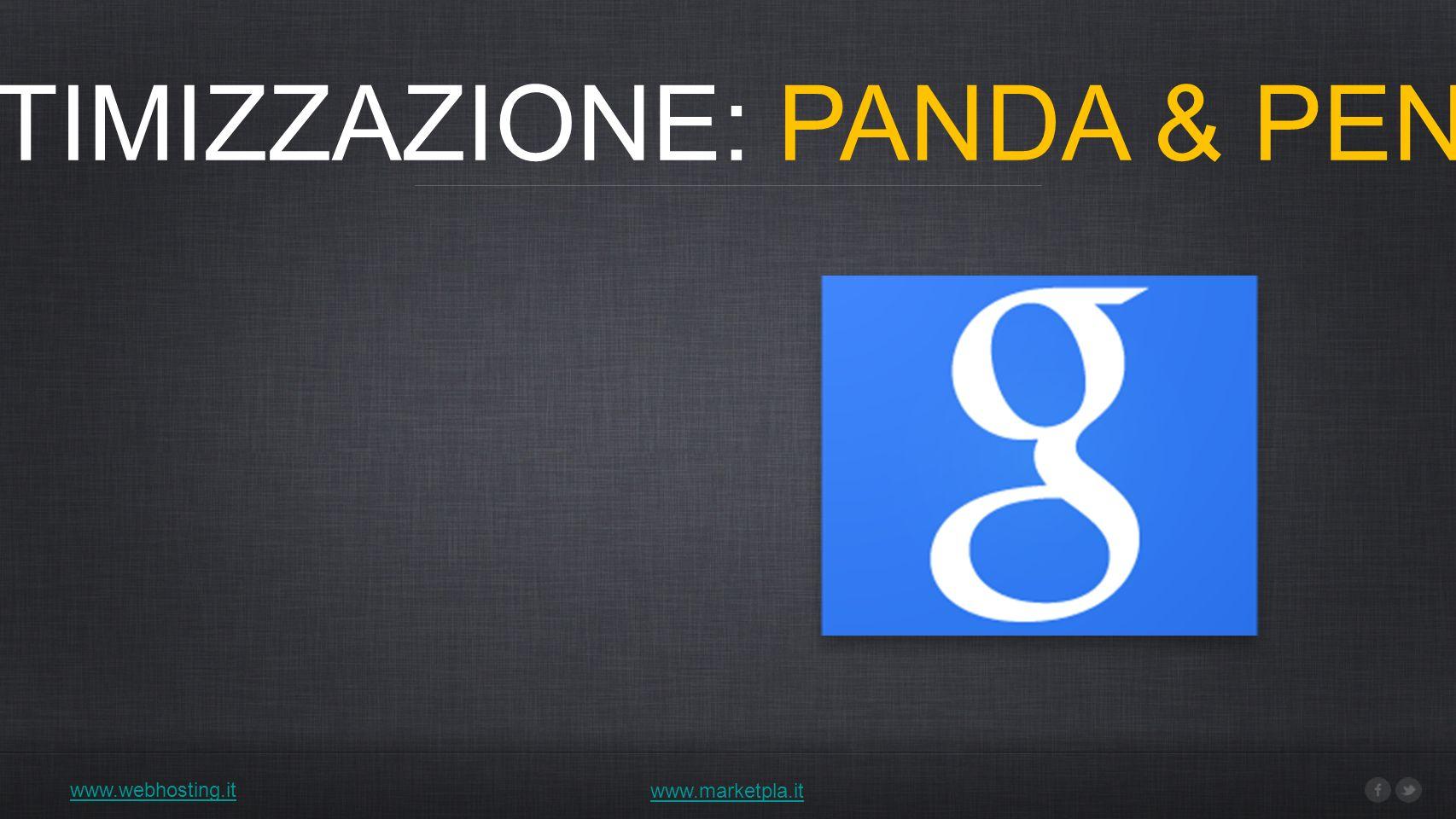 1) OTTIMIZZAZIONE: PANDA & PENGUIN www.webhosting.it www.marketpla.it