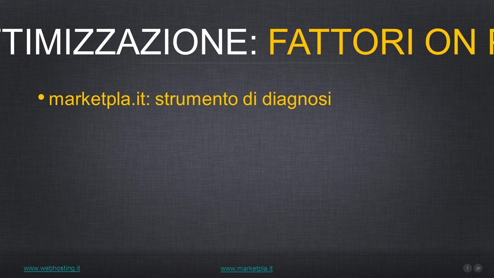 www.webhosting.it 1) OTTIMIZZAZIONE: FATTORI ON PAGE www.marketpla.it marketpla.it: strumento di diagnosi
