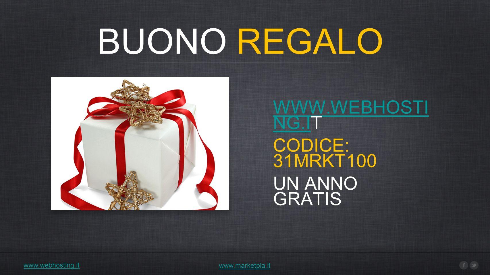 BUONO REGALO www.webhosting.it www.marketpla.it WWW.WEBHOSTI NG.IWWW.WEBHOSTI NG.IT CODICE: 31MRKT100 UN ANNO GRATIS
