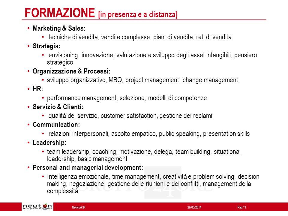 Network24 29/03/2014Pag 13 FORMAZIONE [in presenza e a distanza] Marketing & Sales: tecniche di vendita, vendite complesse, piani di vendita, reti di