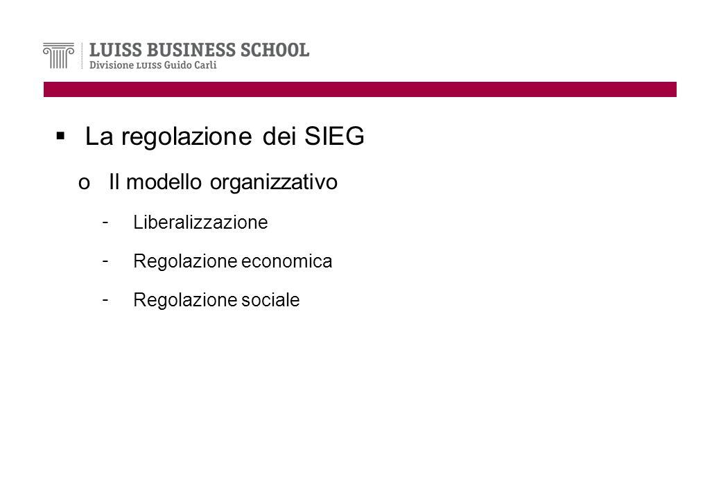 La regolazione dei SIEG oIl modello organizzativo - Liberalizzazione - Regolazione economica - Regolazione sociale