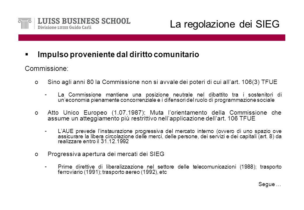 La regolazione dei SIEG Impulso proveniente dal diritto comunitario Commissione: oSino agli anni 80 la Commissione non si avvale dei poteri di cui allart.