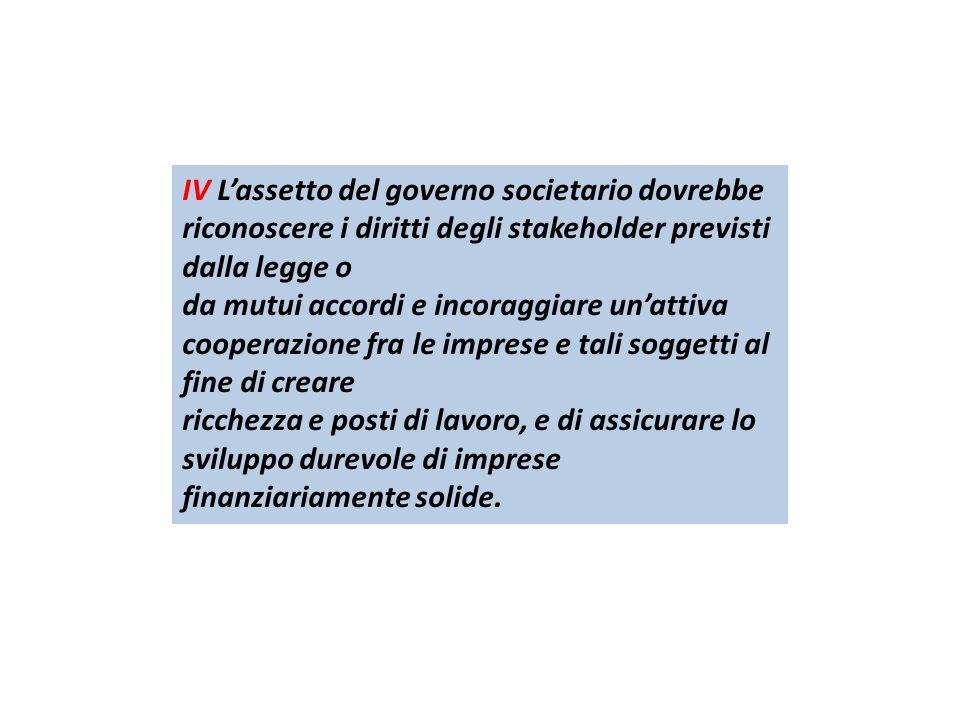 IV Lassetto del governo societario dovrebbe riconoscere i diritti degli stakeholder previsti dalla legge o da mutui accordi e incoraggiare unattiva co