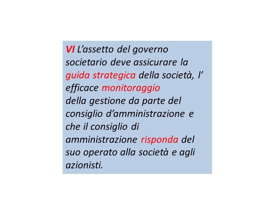 VI Lassetto del governo societario deve assicurare la guida strategica della società, l efficace monitoraggio della gestione da parte del consiglio da