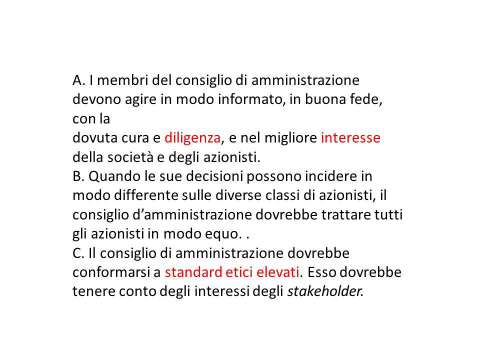 A. I membri del consiglio di amministrazione devono agire in modo informato, in buona fede, con la dovuta cura e diligenza, e nel migliore interesse d