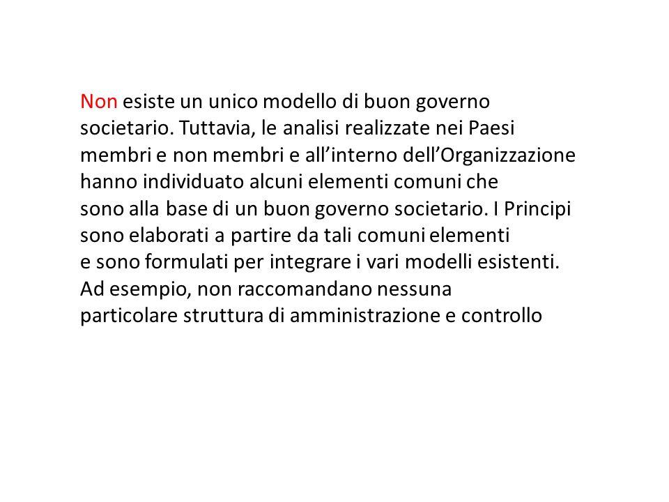 Non esiste un unico modello di buon governo societario. Tuttavia, le analisi realizzate nei Paesi membri e non membri e allinterno dellOrganizzazione