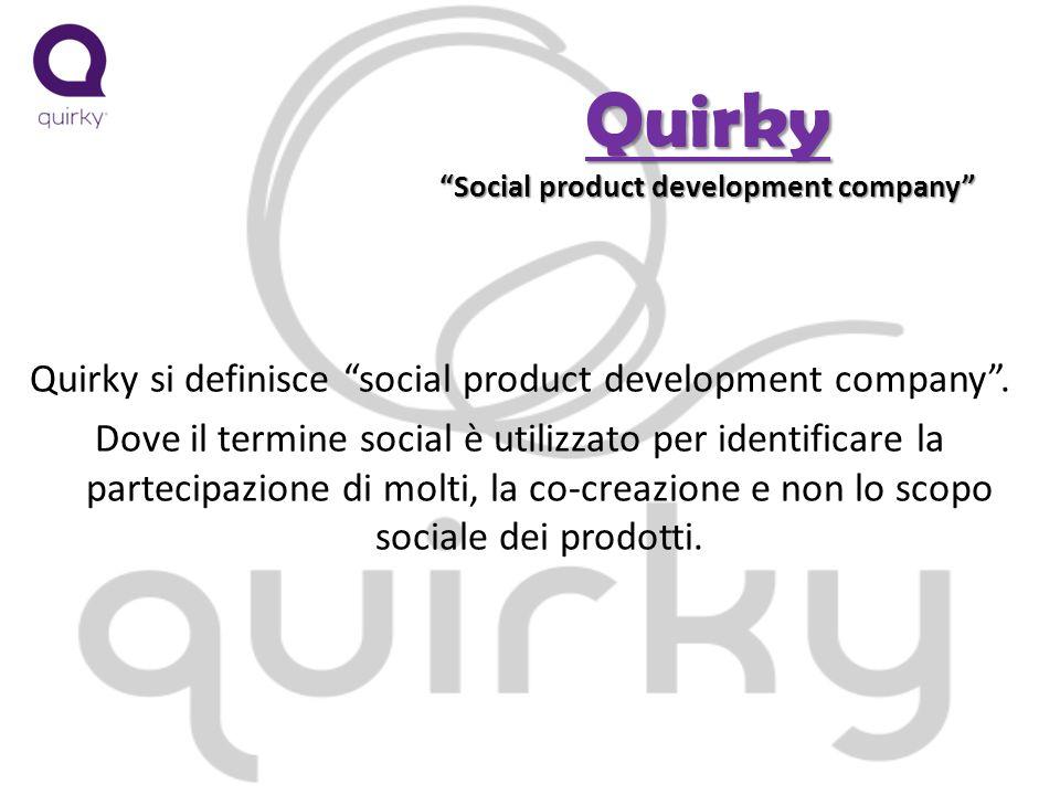 Quirky Social product development company Quirky si definisce social product development company. Dove il termine social è utilizzato per identificare