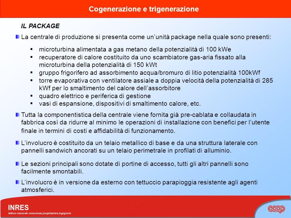 Cogenerazione e trigenerazione IL PACKAGE Linvolucro è costituito da un telaio metallico di base e da una struttura laterale con pannelli sandwich anc