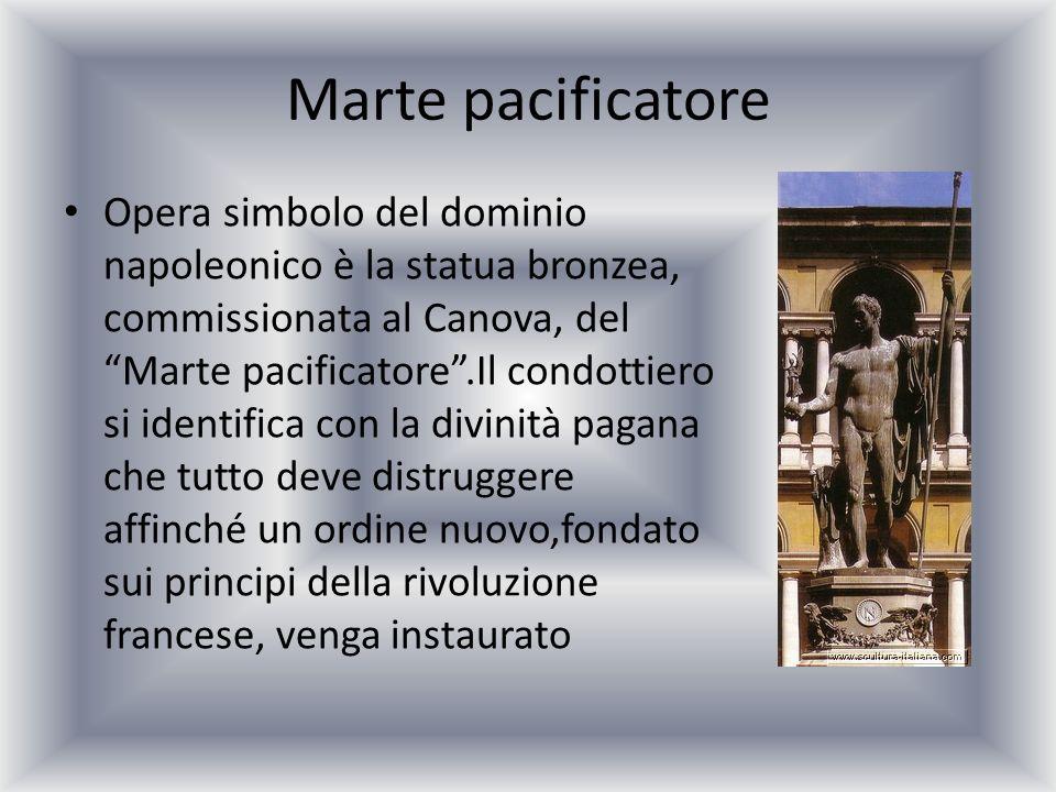 Marte pacificatore Opera simbolo del dominio napoleonico è la statua bronzea, commissionata al Canova, del Marte pacificatore.Il condottiero si identi