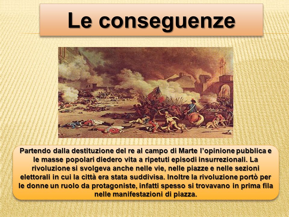 Le conseguenze Partendo dalla destituzione del re al campo di Marte lopinione pubblica e le masse popolari diedero vita a ripetuti episodi insurrezion