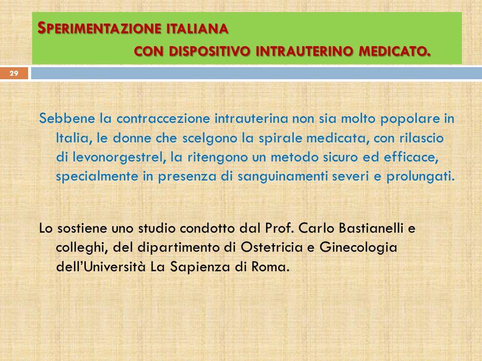 S PERIMENTAZIONE ITALIANA CON DISPOSITIVO INTRAUTERINO MEDICATO. Sebbene la contraccezione intrauterina non sia molto popolare in Italia, le donne che