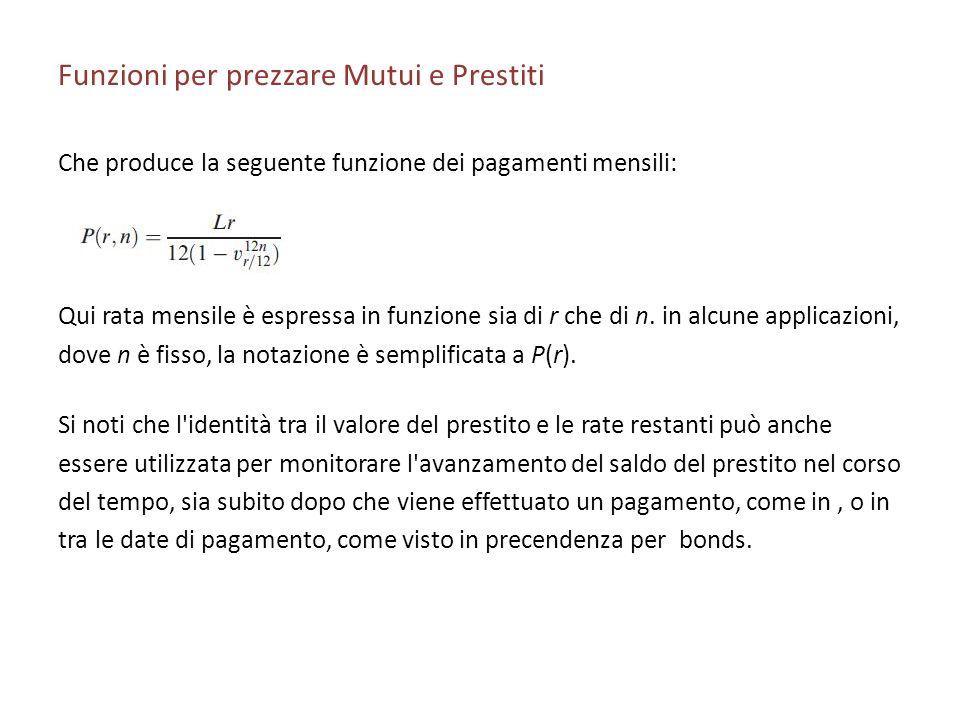 Funzioni per prezzare Mutui e Prestiti Che produce la seguente funzione dei pagamenti mensili: Qui rata mensile è espressa in funzione sia di r che di