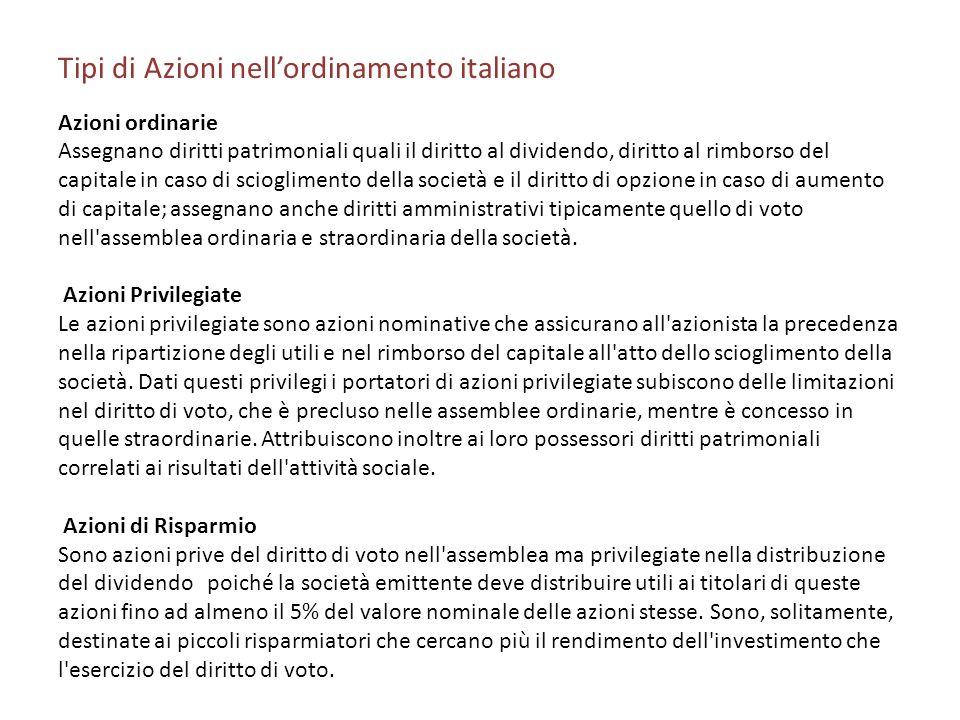 Tipi di Azioni nellordinamento italiano Azioni ordinarie Assegnano diritti patrimoniali quali il diritto al dividendo, diritto al rimborso del capital