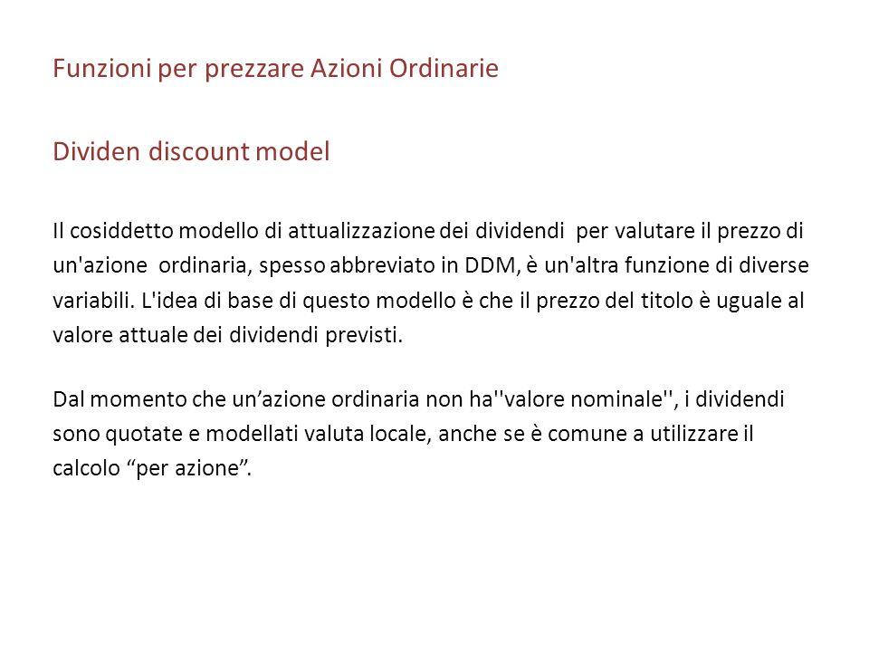 Funzioni per prezzare Azioni Ordinarie Dividen discount model Il cosiddetto modello di attualizzazione dei dividendi per valutare il prezzo di un'azio