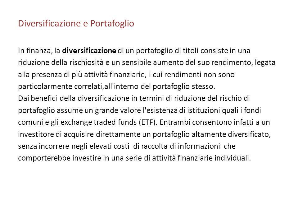 Diversificazione e Portafoglio In finanza, la diversificazione di un portafoglio di titoli consiste in una riduzione della rischiosità e un sensibile