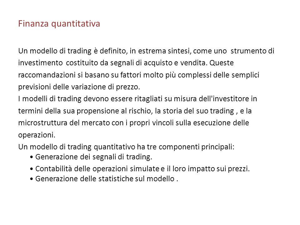 Finanza quantitativa Un modello di trading è definito, in estrema sintesi, come uno strumento di investimento costituito da segnali di acquisto e vend