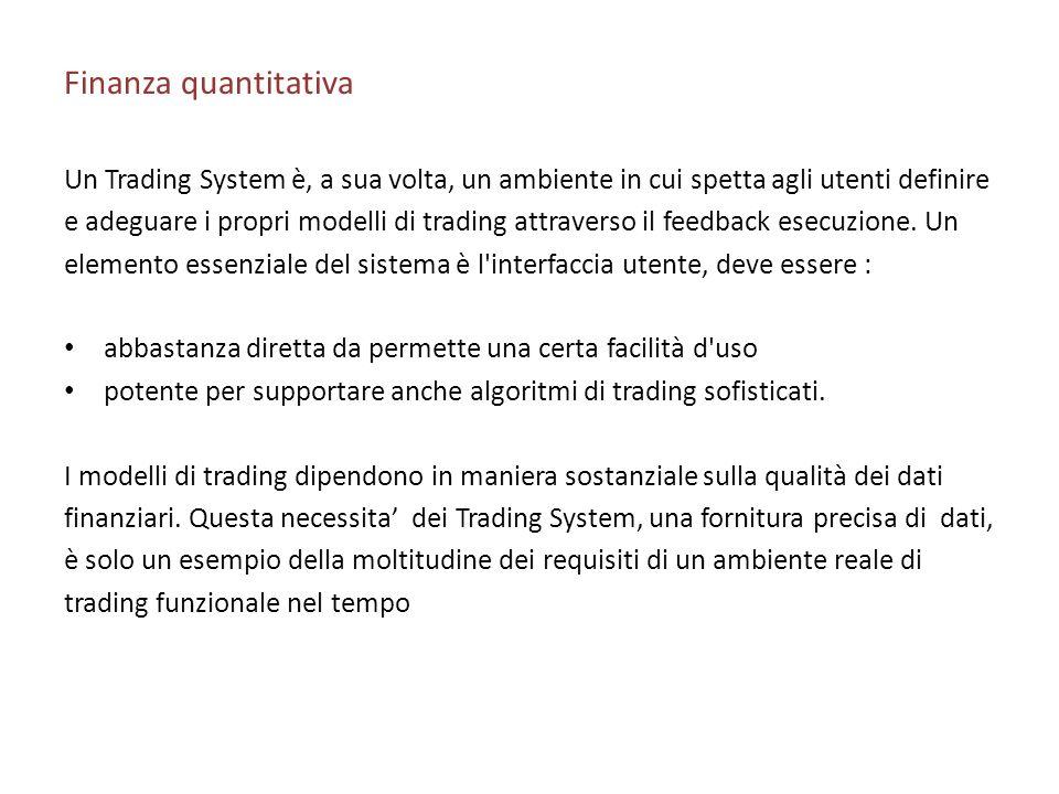 Finanza quantitativa Un Trading System è, a sua volta, un ambiente in cui spetta agli utenti definire e adeguare i propri modelli di trading attravers