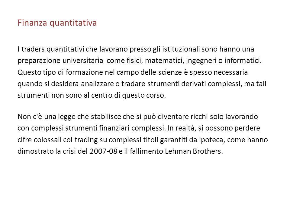 Finanza quantitativa I traders quantitativi che lavorano presso gli istituzionali sono hanno una preparazione universitaria come fisici, matematici, i
