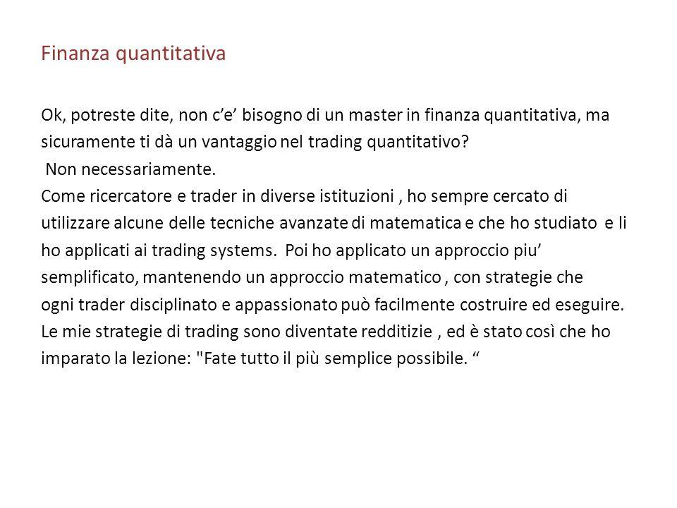 Finanza quantitativa Ok, potreste dite, non ce bisogno di un master in finanza quantitativa, ma sicuramente ti dà un vantaggio nel trading quantitativ