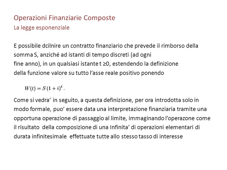 Operazioni Finanziarie Composte La legge esponenziale E possibile dcilnire un contratto finanziario che prevede il rimborso della somma S, anziché ad