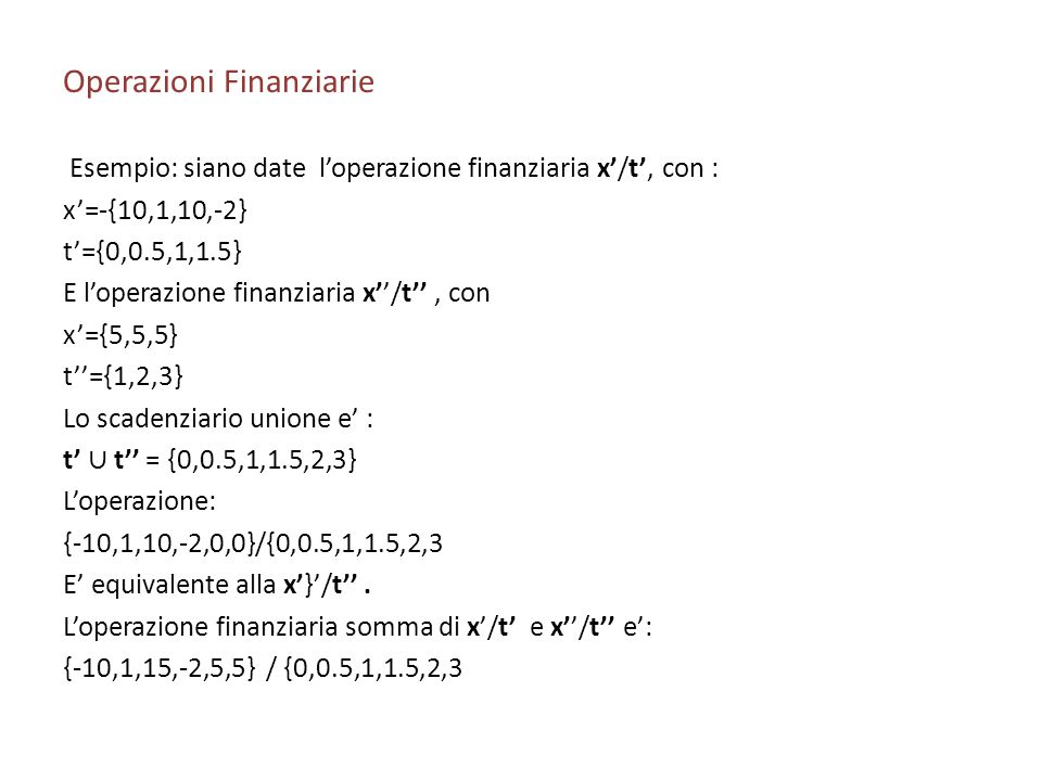 Operazioni Finanziarie Esempio: siano date loperazione finanziaria x/t, con : x=-{10,1,10,-2} t={0,0.5,1,1.5} E loperazione finanziaria x/t, con x={5,