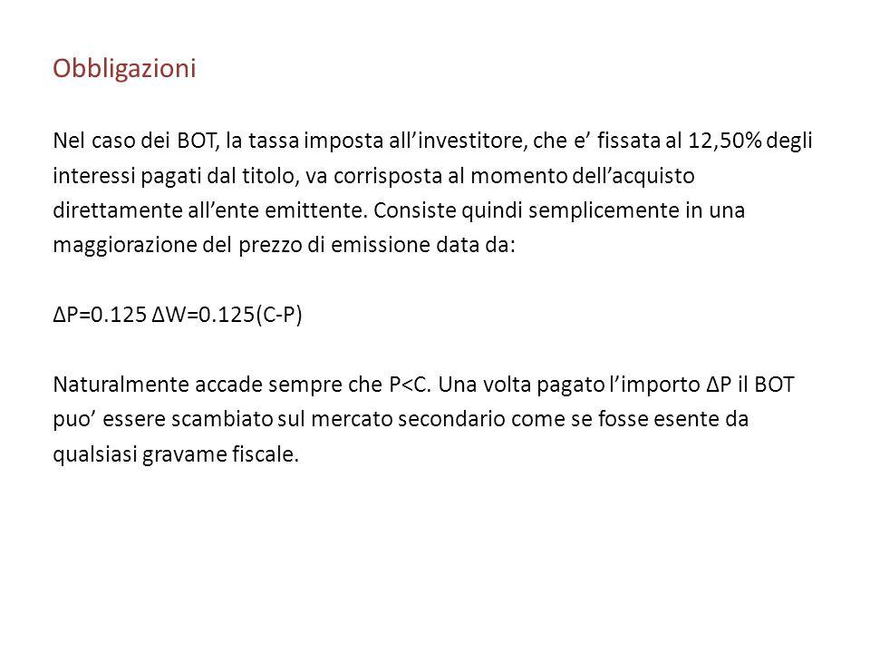 Obbligazioni Nel caso dei BOT, la tassa imposta allinvestitore, che e fissata al 12,50% degli interessi pagati dal titolo, va corrisposta al momento d