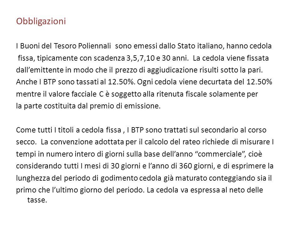 Obbligazioni I Buoni del Tesoro Poliennali sono emessi dallo Stato italiano, hanno cedola fissa, tipicamente con scadenza 3,5,7,10 e 30 anni. La cedol