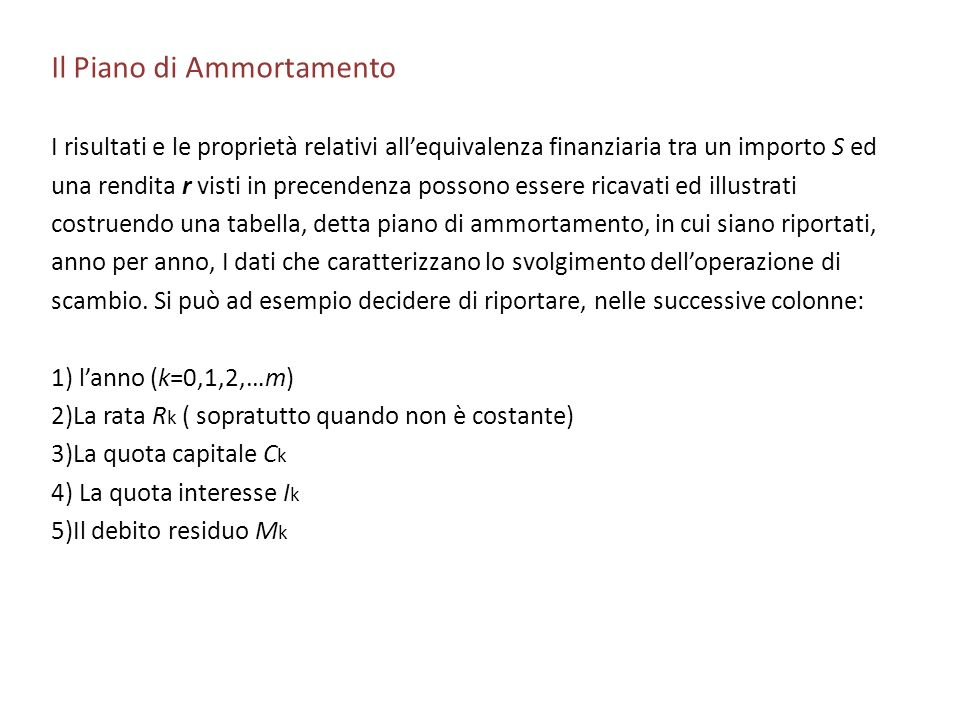 Il Piano di Ammortamento I risultati e le proprietà relativi allequivalenza finanziaria tra un importo S ed una rendita r visti in precendenza possono