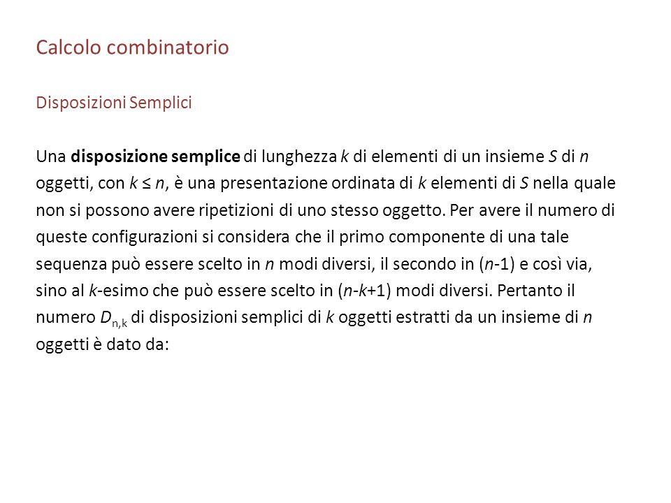 Calcolo combinatorio Disposizioni Semplici Una disposizione semplice di lunghezza k di elementi di un insieme S di n oggetti, con k n, è una presentaz