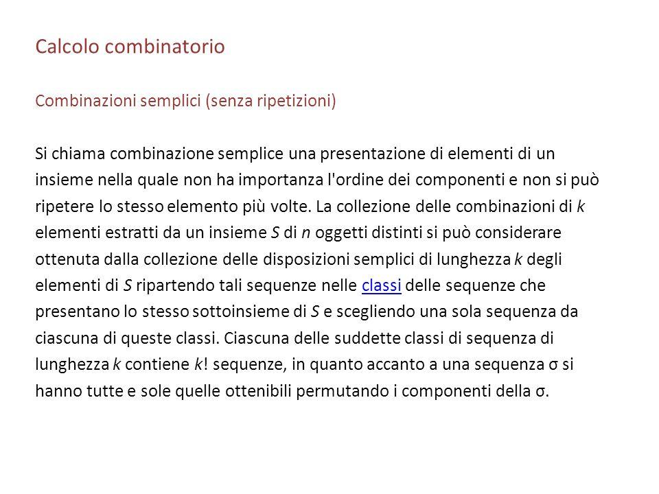Calcolo combinatorio Combinazioni semplici (senza ripetizioni) Si chiama combinazione semplice una presentazione di elementi di un insieme nella quale