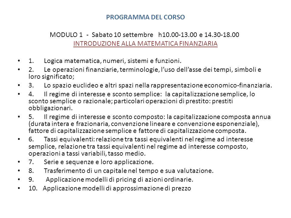 PROGRAMMA DEL CORSO MODULO 1 - Sabato 10 settembre h10.00-13.00 e 14.30-18.00 INTRODUZIONE ALLA MATEMATICA FINANZIARIA 1. Logica matematica, numeri, s