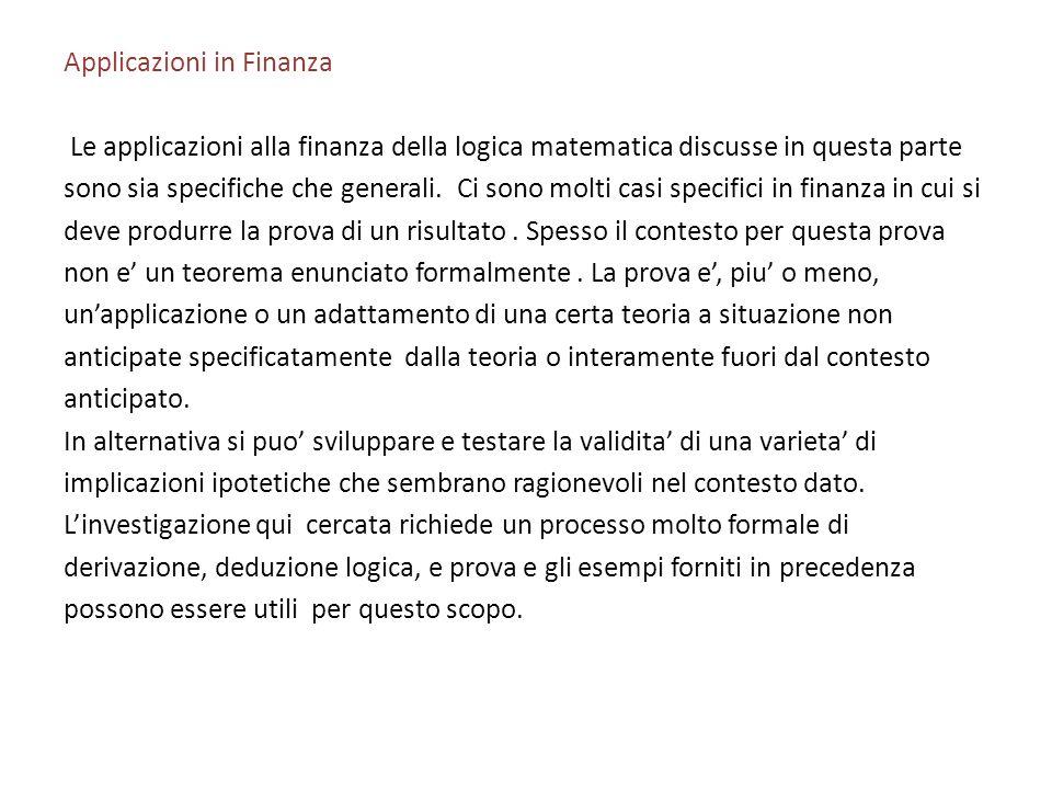 Applicazioni in Finanza Le applicazioni alla finanza della logica matematica discusse in questa parte sono sia specifiche che generali. Ci sono molti