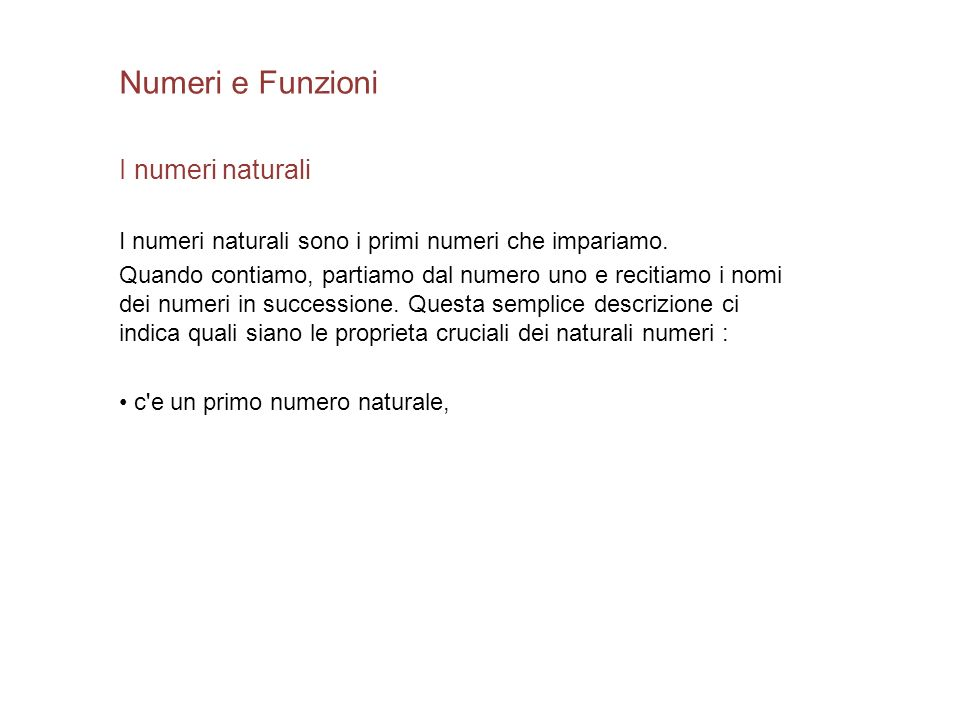 Numeri e Funzioni I numeri naturali I numeri naturali sono i primi numeri che impariamo. Quando contiamo, partiamo dal numero uno e recitiamo i nomi d