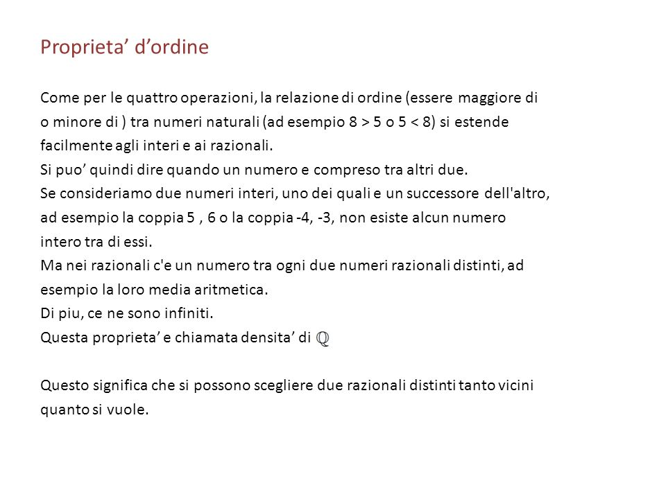 Proprieta dordine Come per le quattro operazioni, la relazione di ordine (essere maggiore di o minore di ) tra numeri naturali (ad esempio 8 > 5 o 5 <