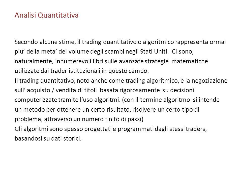 Analisi Quantitativa Secondo alcune stime, il trading quantitativo o algoritmico rappresenta ormai piu della meta del volume degli scambi negli Stati