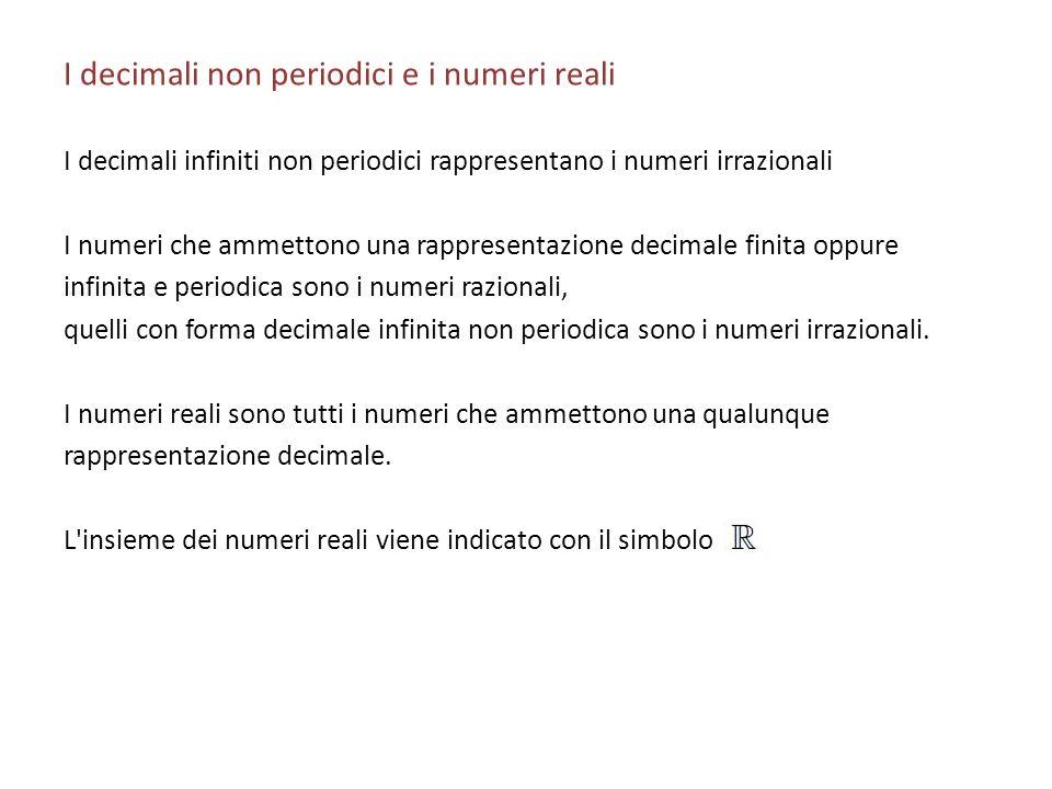 I decimali non periodici e i numeri reali I decimali infiniti non periodici rappresentano i numeri irrazionali I numeri che ammettono una rappresentaz