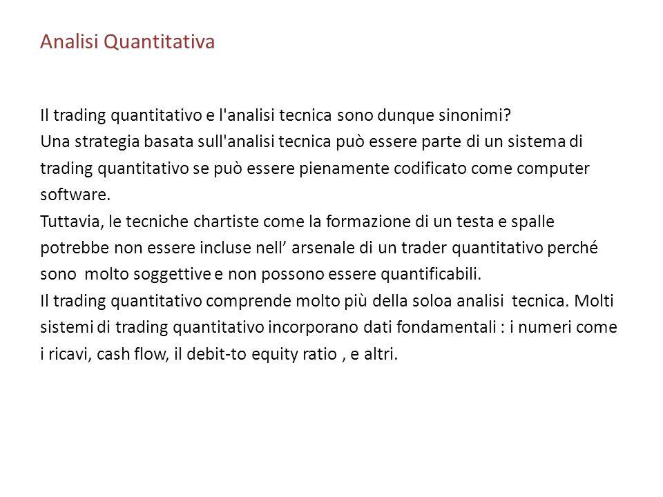 Analisi Quantitativa Il trading quantitativo e l'analisi tecnica sono dunque sinonimi? Una strategia basata sull'analisi tecnica può essere parte di u
