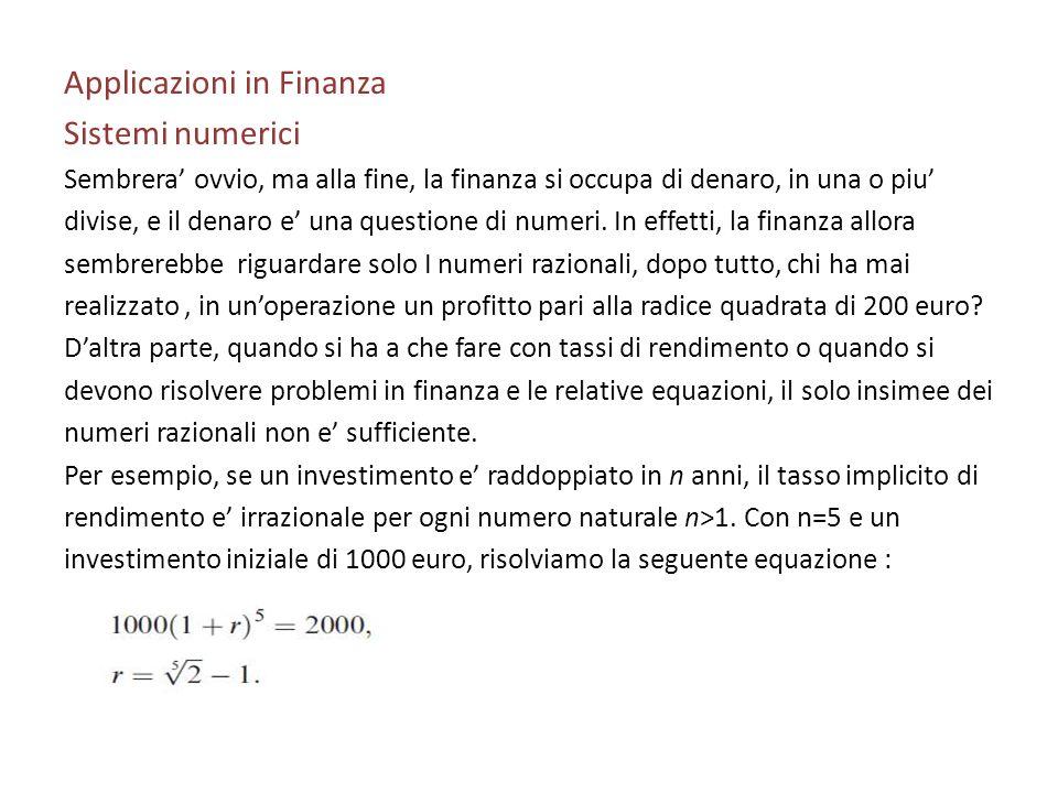 Applicazioni in Finanza Sistemi numerici Sembrera ovvio, ma alla fine, la finanza si occupa di denaro, in una o piu divise, e il denaro e una question
