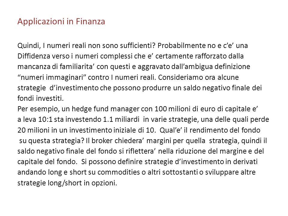Applicazioni in Finanza Quindi, I numeri reali non sono sufficienti? Probabilmente no e ce una Diffidenza verso i numeri complessi che e certamente ra