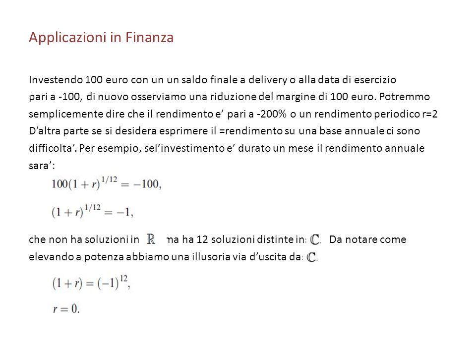 Applicazioni in Finanza Investendo 100 euro con un un saldo finale a delivery o alla data di esercizio pari a -100, di nuovo osserviamo una riduzione