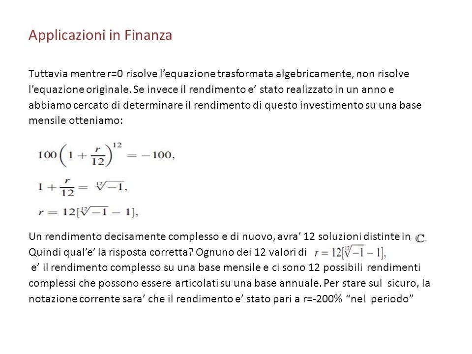Applicazioni in Finanza Tuttavia mentre r=0 risolve lequazione trasformata algebricamente, non risolve lequazione originale. Se invece il rendimento e