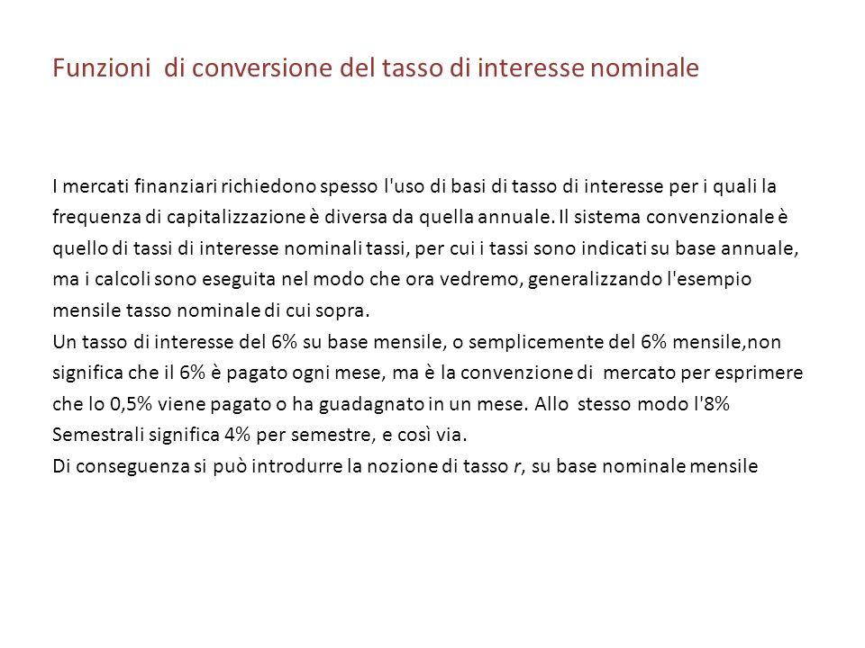 Funzioni di conversione del tasso di interesse nominale I mercati finanziari richiedono spesso l'uso di basi di tasso di interesse per i quali la freq