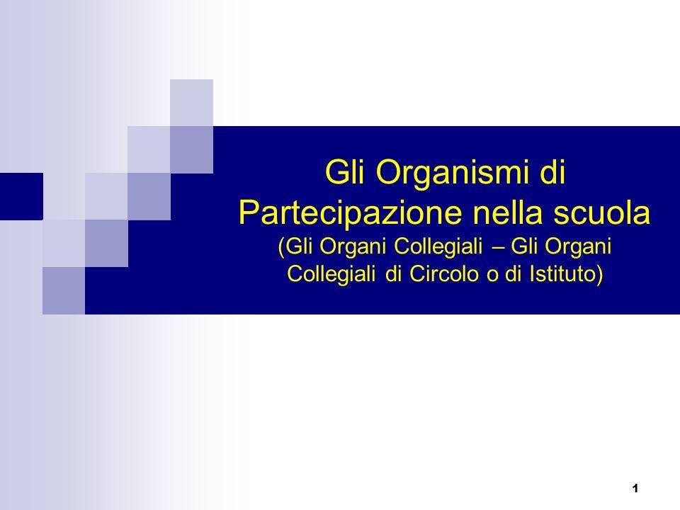 1 Gli Organismi di Partecipazione nella scuola (Gli Organi Collegiali – Gli Organi Collegiali di Circolo o di Istituto)