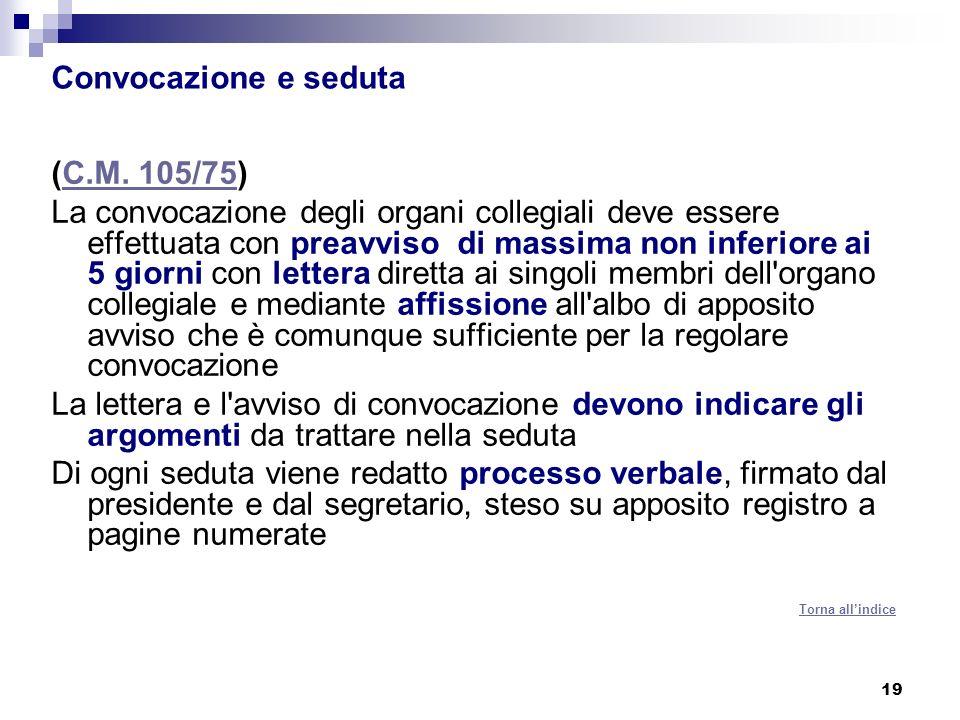 19 Convocazione e seduta (C.M. 105/75)C.M. 105/75 La convocazione degli organi collegiali deve essere effettuata con preavviso di massima non inferior