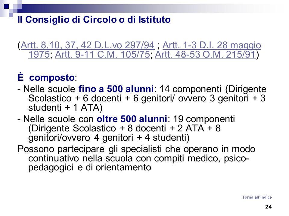 24 Il Consiglio di Circolo o di Istituto (Artt. 8,10, 37, 42 D.L.vo 297/94 ; Artt. 1-3 D.I. 28 maggio 1975; Artt. 9-11 C.M. 105/75; Artt. 48-53 O.M. 2