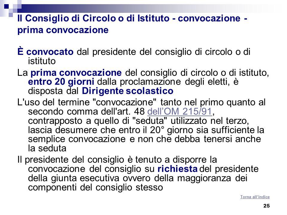 25 Il Consiglio di Circolo o di Istituto - convocazione - prima convocazione È convocato dal presidente del consiglio di circolo o di istituto La prim