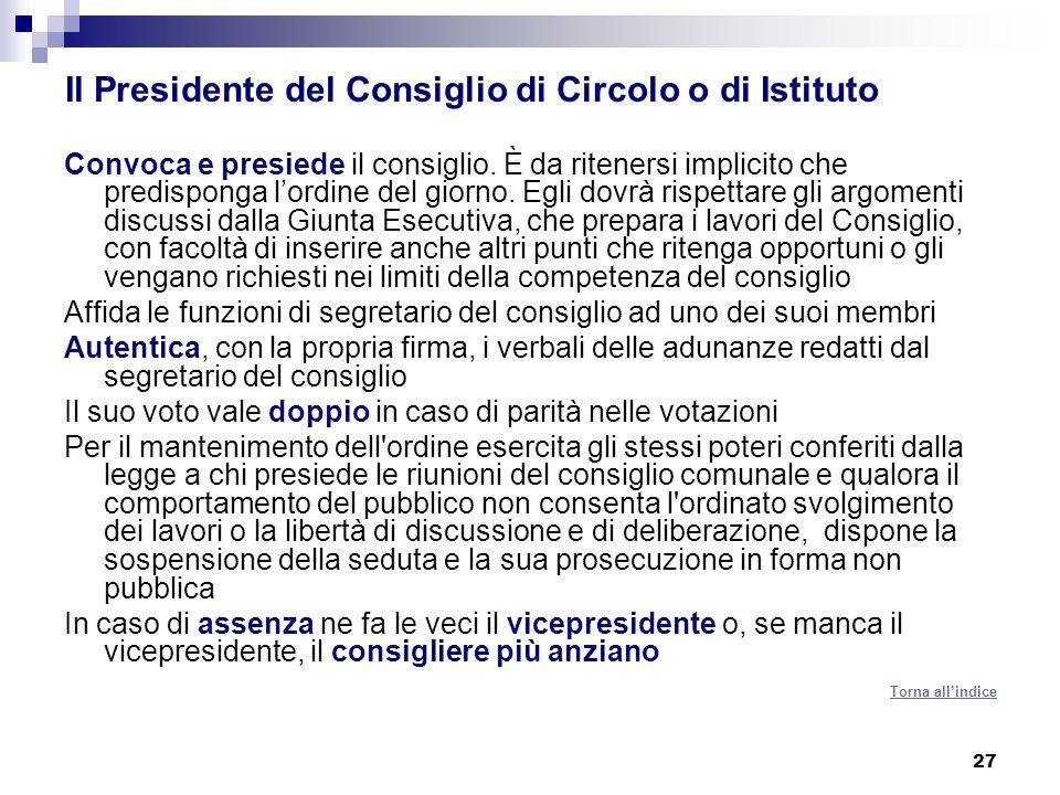 27 Il Presidente del Consiglio di Circolo o di Istituto Convoca e presiede il consiglio. È da ritenersi implicito che predisponga lordine del giorno.