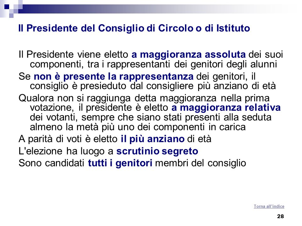 28 Il Presidente del Consiglio di Circolo o di Istituto Il Presidente viene eletto a maggioranza assoluta dei suoi componenti, tra i rappresentanti de