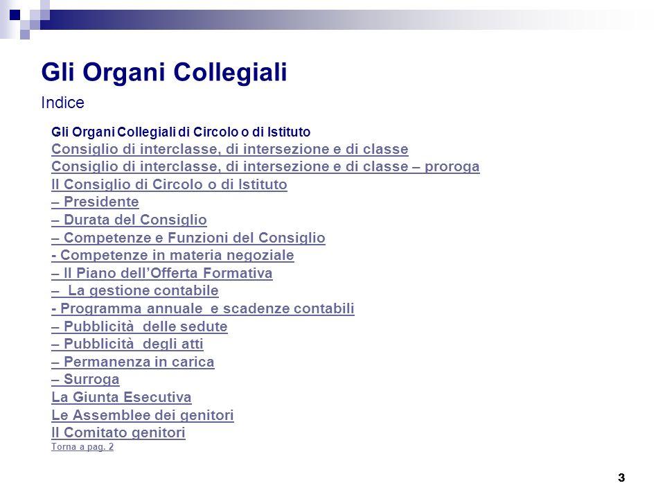 3 Gli Organi Collegiali Indice Gli Organi Collegiali di Circolo o di Istituto Consiglio di interclasse, di intersezione e di classe Consiglio di inter