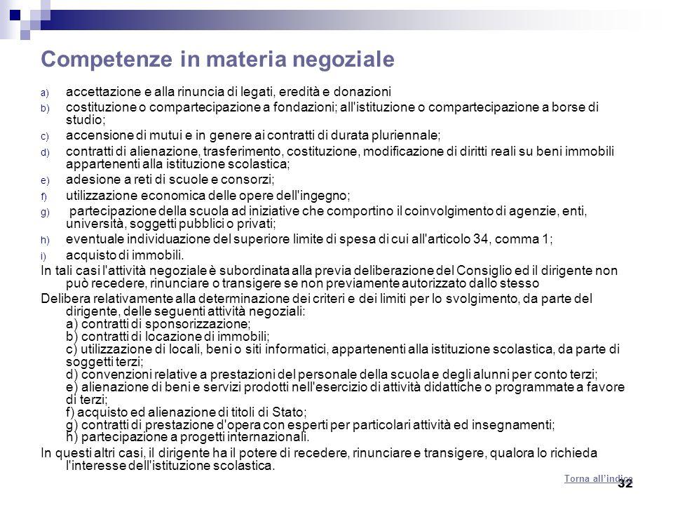 32 Competenze in materia negoziale a) accettazione e alla rinuncia di legati, eredità e donazioni b) costituzione o compartecipazione a fondazioni; al